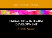 "Ronnie Lessem's Fourth CARE Volume on ""Embodying Integral Development"" published in Routledge's Focus Series"